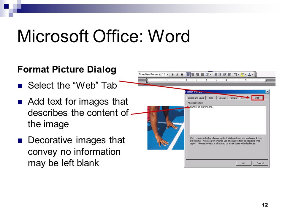 12 Microsoft Office: Word Format Picture Dialog Select the Web Tab Add text for images that describes the content of the image Decorative images that