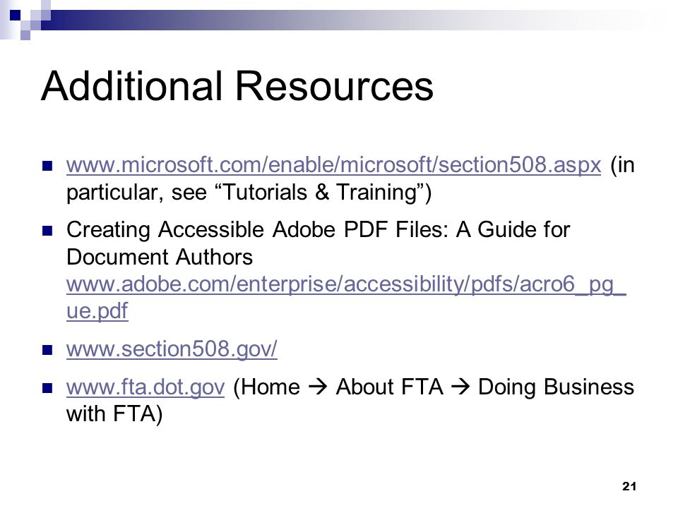 21 Additional Resources www.microsoft.com/enable/microsoft/section508.aspx (in particular, see Tutorials & Training) www.microsoft.com/enable/microsof