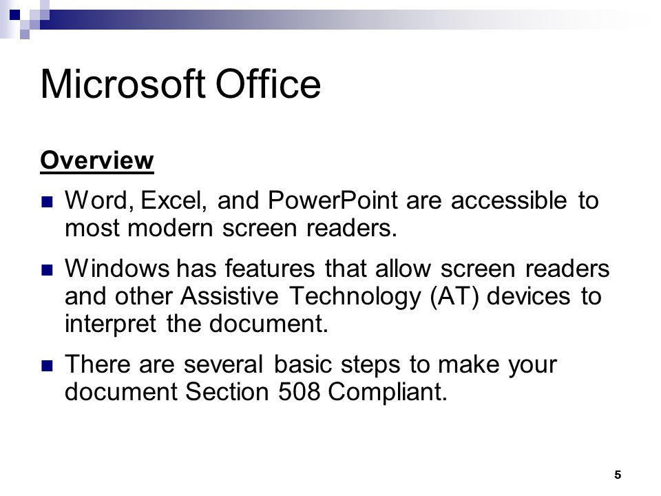 5 Microsoft Office Overview Word, Excel, and PowerPoint are accessible to most modern screen readers.