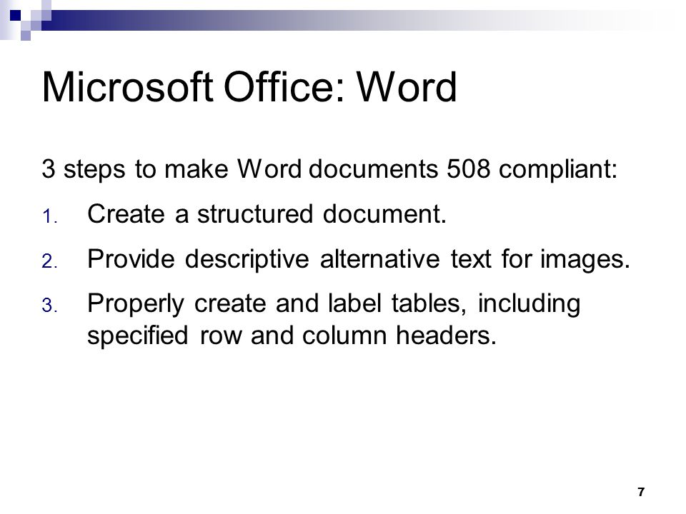 7 Microsoft Office: Word 3 steps to make Word documents 508 compliant: 1. Create a structured document. 2. Provide descriptive alternative text for im