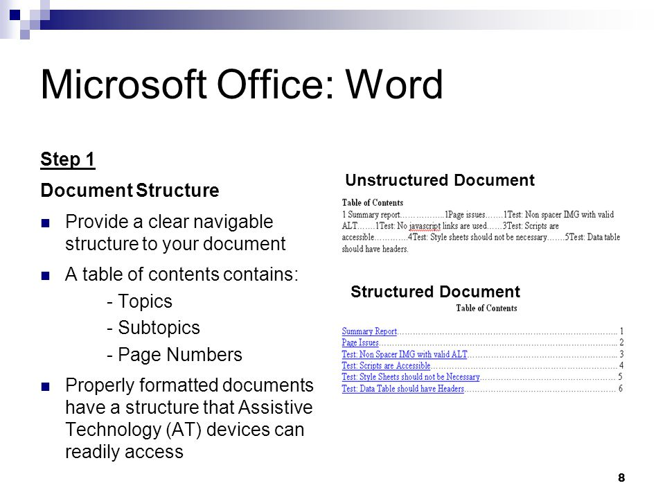 8 Microsoft Office: Word Step 1 Document Structure Provide a clear navigable structure to your document A table of contents contains: - Topics - Subto