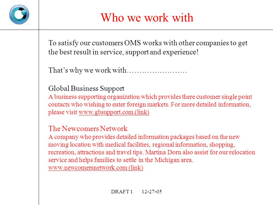 DRAFT Who we work with To satisfy our customers OMS works with other companies to get the best result in service, support and experience.