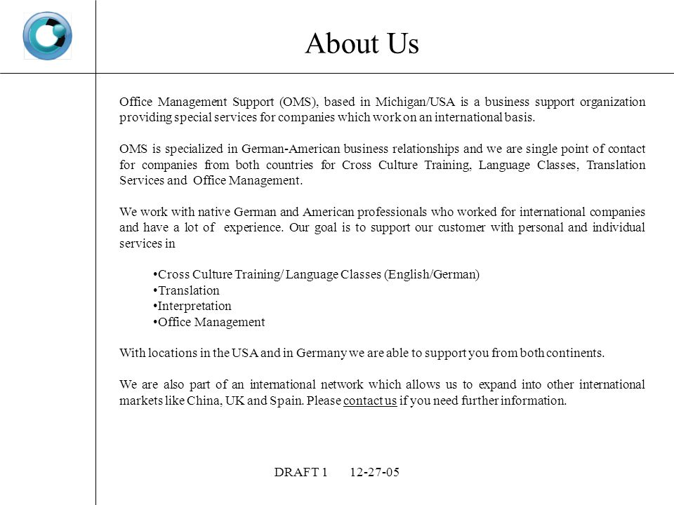 DRAFT About Us Office Management Support (OMS), based in Michigan/USA is a business support organization providing special services for companies which work on an international basis.