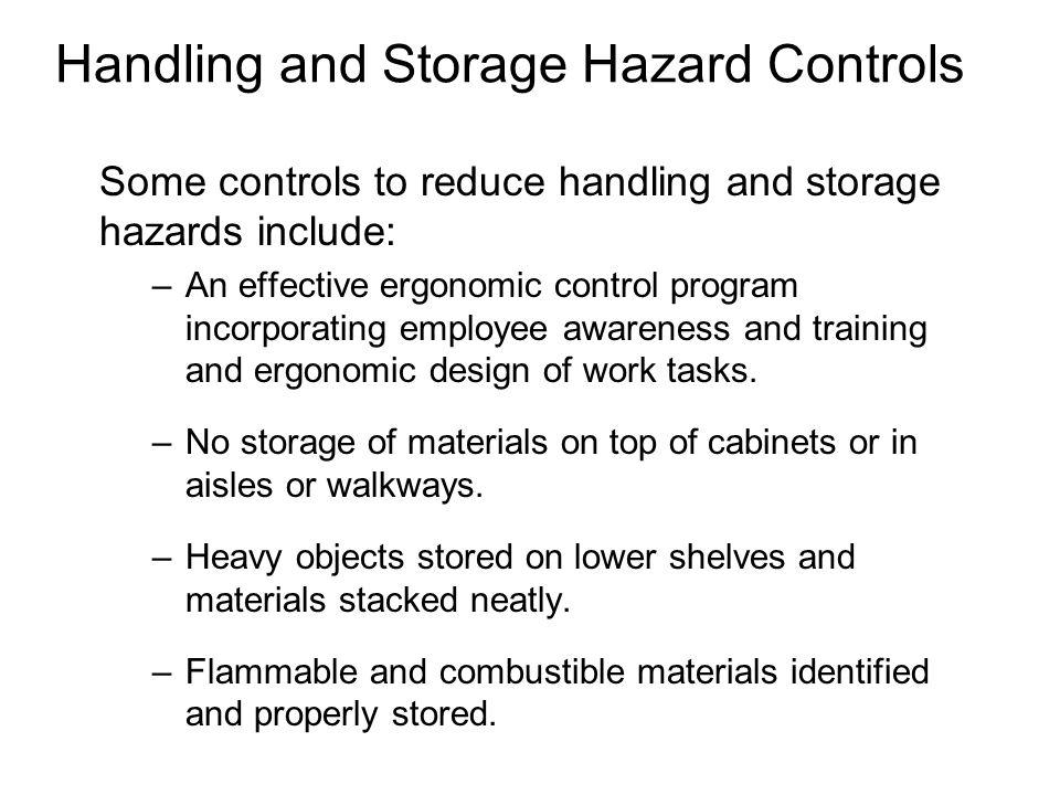 Handling and Storage Hazard Controls Some controls to reduce handling and storage hazards include: –An effective ergonomic control program incorporati