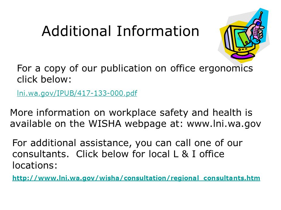 Additional Information More information on workplace safety and health is available on the WISHA webpage at: www.lni.wa.gov For additional assistance,