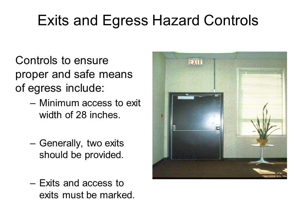 Exits and Egress Hazard Controls Means of egress, including stairways used for emergency exit, should be free of obstructions and adequately lit.
