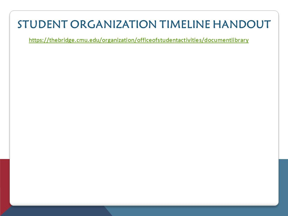 STUDENT ORGANIZATION TIMELINE HANDOUT https://thebridge.cmu.edu/organization/officeofstudentactivities/documentlibrary
