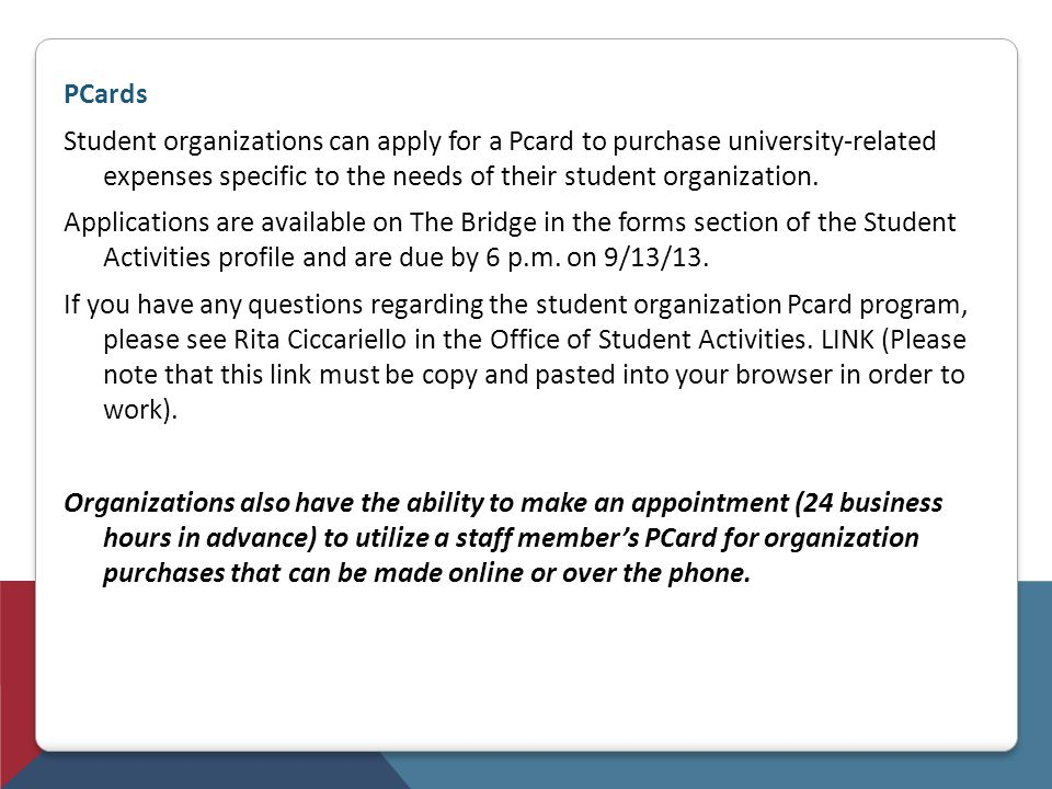 PCards Student organizations can apply for a Pcard to purchase university-related expenses specific to the needs of their student organization. Applic