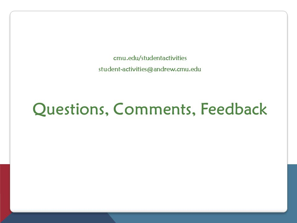 cmu.edu/studentactivities student-activities@andrew.cmu.edu Questions, Comments, Feedback