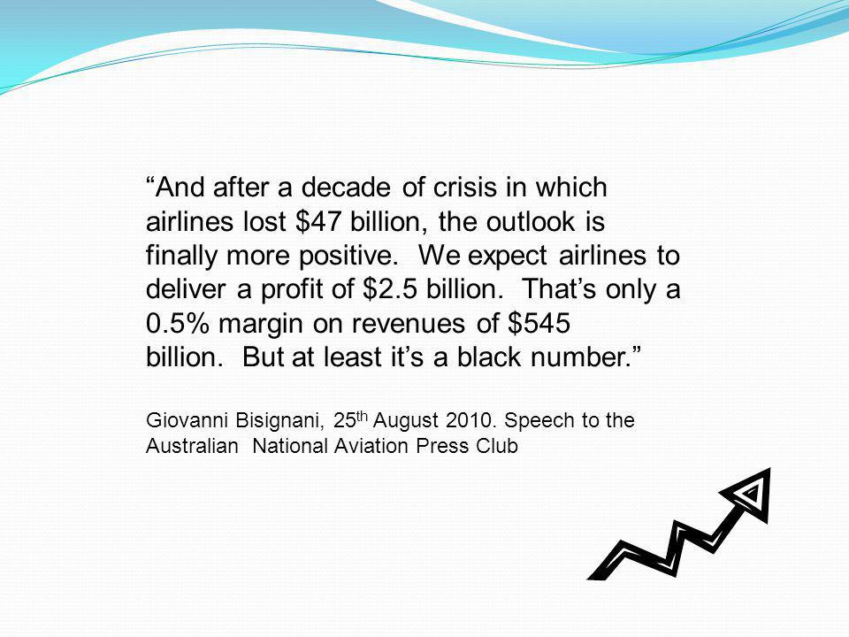 And after a decade of crisis in which airlines lost $47 billion, the outlook is finally more positive.