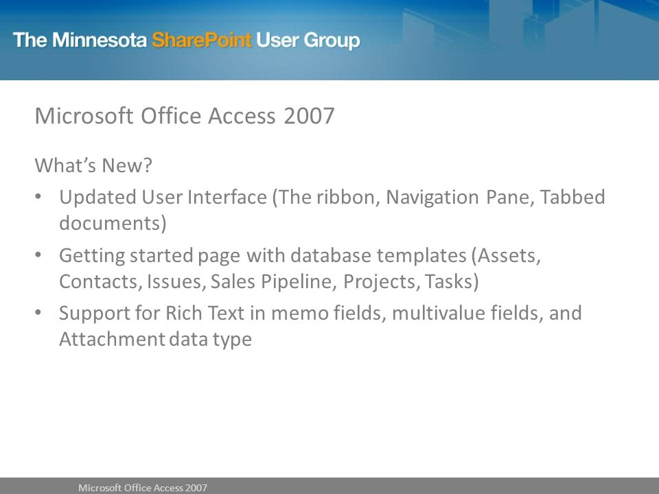 Whats New? Updated User Interface (The ribbon, Navigation Pane, Tabbed documents) Getting started page with database templates (Assets, Contacts, Issu