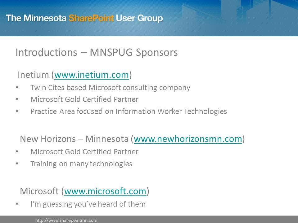 Introductions – MNSPUG Sponsors Inetium (www.inetium.com)www.inetium.com Twin Cites based Microsoft consulting company Microsoft Gold Certified Partne