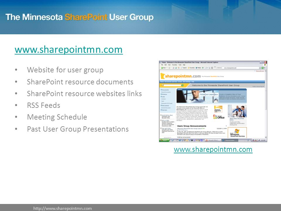 www.sharepointmn.com Website for user group SharePoint resource documents SharePoint resource websites links RSS Feeds Meeting Schedule Past User Group Presentations www.sharepointmn.com http://www.sharepointmn.com