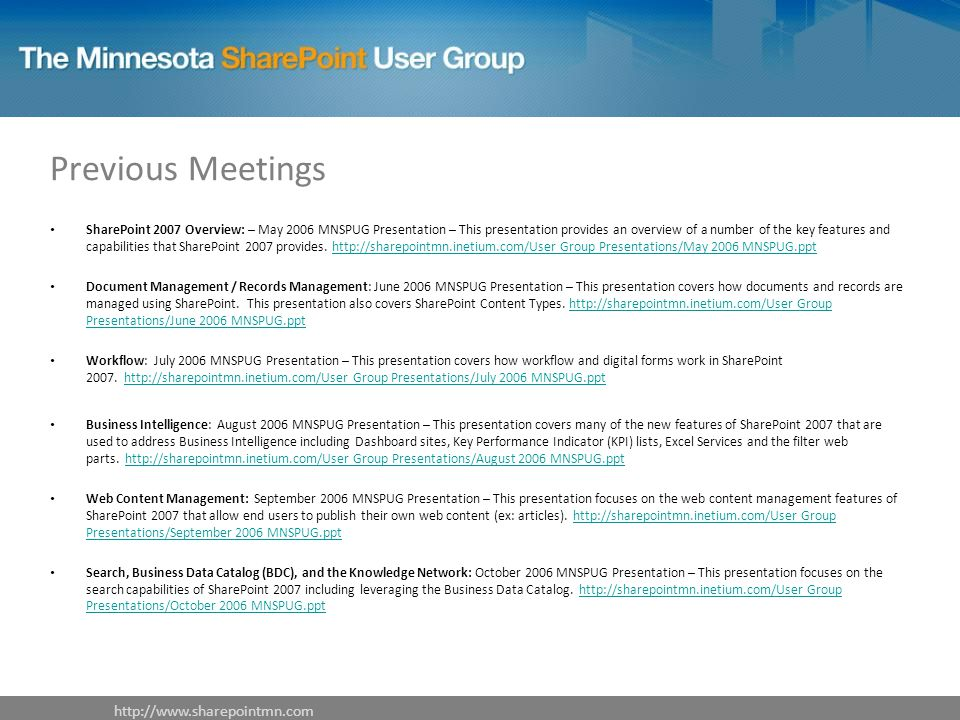Previous Meetings SharePoint 2007 Overview: – May 2006 MNSPUG Presentation – This presentation provides an overview of a number of the key features an