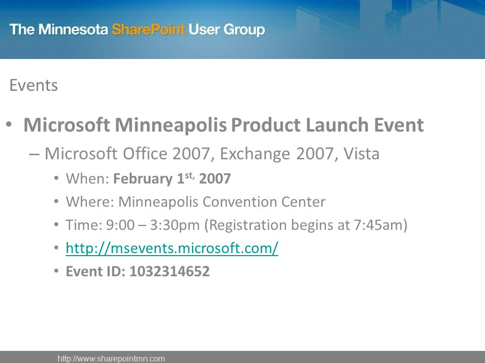 Events Microsoft Minneapolis Product Launch Event – Microsoft Office 2007, Exchange 2007, Vista When: February 1 st, 2007 Where: Minneapolis Conventio