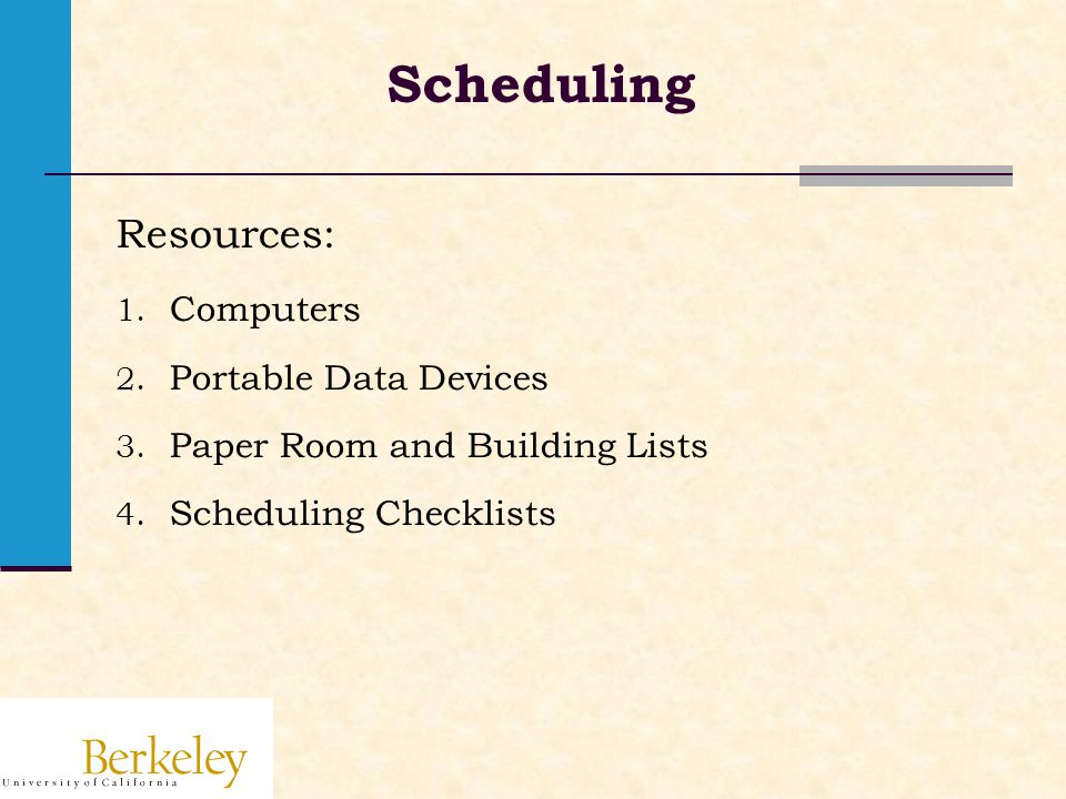 Scheduling Resources: 1.Computers 2. Portable Data Devices 3.