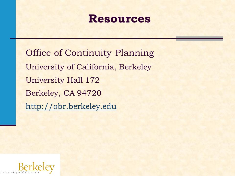 Resources Office of Continuity Planning University of California, Berkeley University Hall 172 Berkeley, CA 94720 http://obr.berkeley.edu