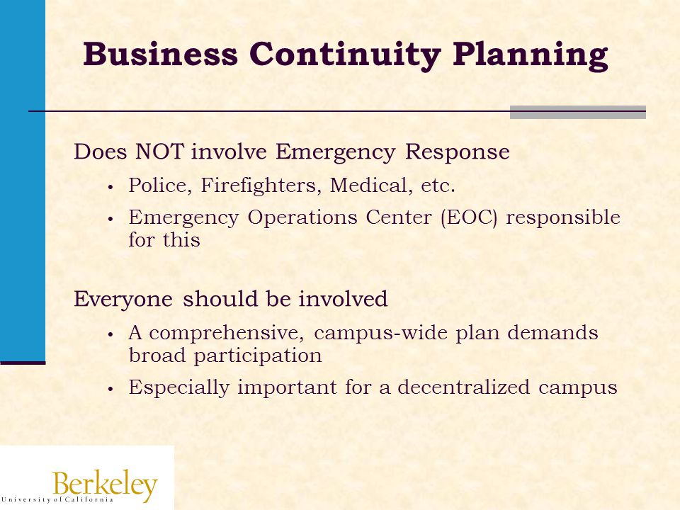 Business Continuity Planning Does NOT involve Emergency Response Police, Firefighters, Medical, etc.