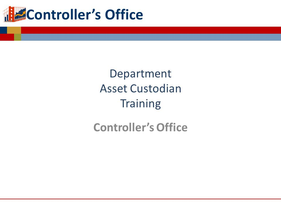 Controllers Office Department Asset Custodian Training Controllers Office Capitalized Asset Management