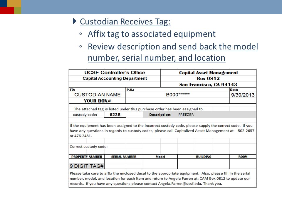 Custodian Receives Tag: Affix tag to associated equipment Review description and send back the model number, serial number, and location