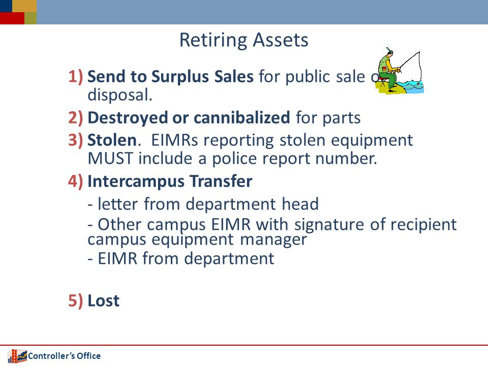 Controllers Office Retiring Assets 1)Send to Surplus Sales for public sale or disposal.