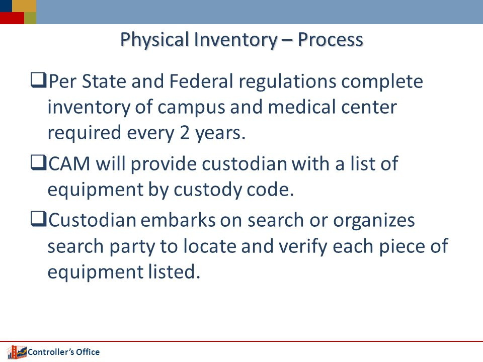 Controllers Office Physical Inventory – Process Per State and Federal regulations complete inventory of campus and medical center required every 2 years.