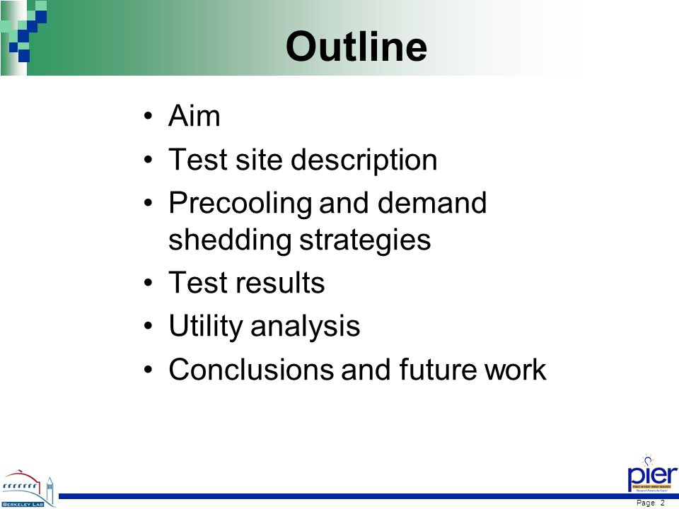 Page 2 Outline Aim Test site description Precooling and demand shedding strategies Test results Utility analysis Conclusions and future work