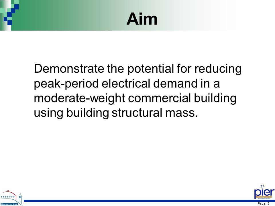 Page 3 Aim Demonstrate the potential for reducing peak-period electrical demand in a moderate-weight commercial building using building structural mass.