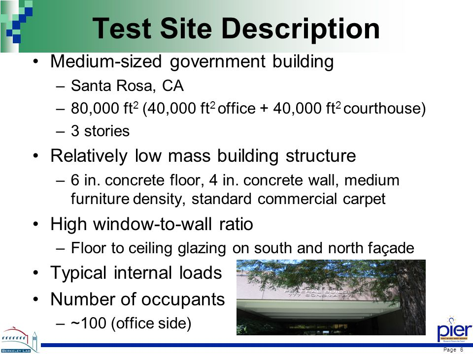 Page 6 Test Site Description Medium-sized government building –Santa Rosa, CA –80,000 ft 2 (40,000 ft 2 office + 40,000 ft 2 courthouse) –3 stories Relatively low mass building structure –6 in.