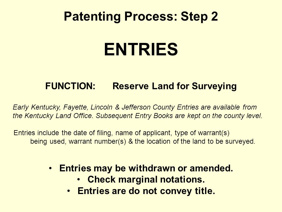 Patenting Process: Step 2 ENTRIES FUNCTION: Reserve Land for Surveying Early Kentucky, Fayette, Lincoln & Jefferson County Entries are available from