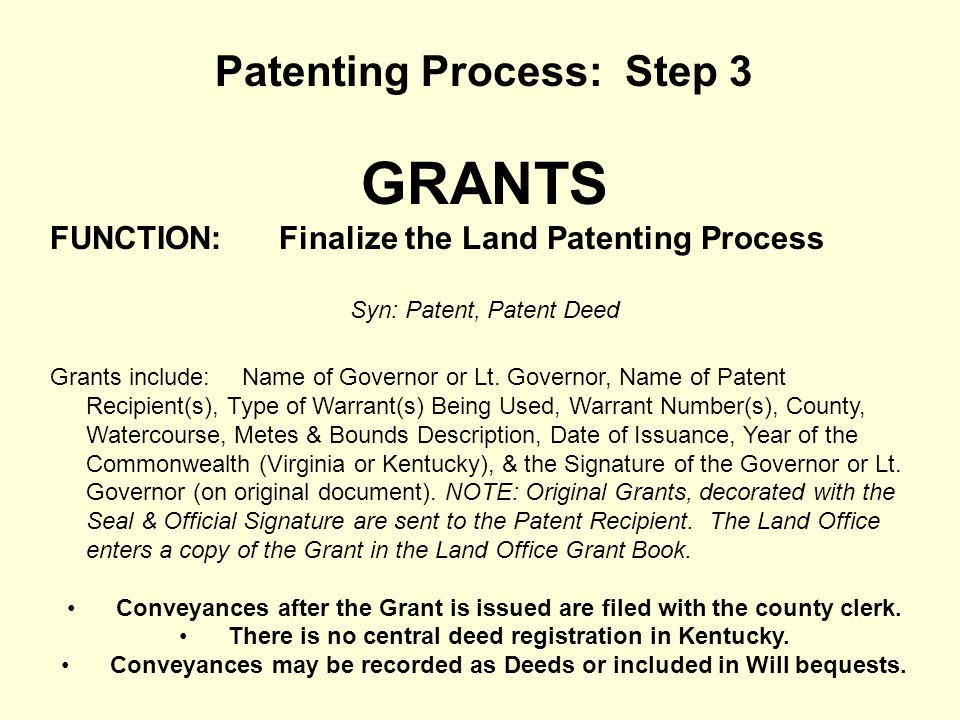 Patenting Process: Step 3 GRANTS FUNCTION: Finalize the Land Patenting Process Syn: Patent, Patent Deed Grants include:Name of Governor or Lt. Governo