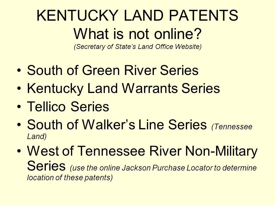 KENTUCKY LAND PATENTS What is not online? (Secretary of States Land Office Website) South of Green River Series Kentucky Land Warrants Series Tellico