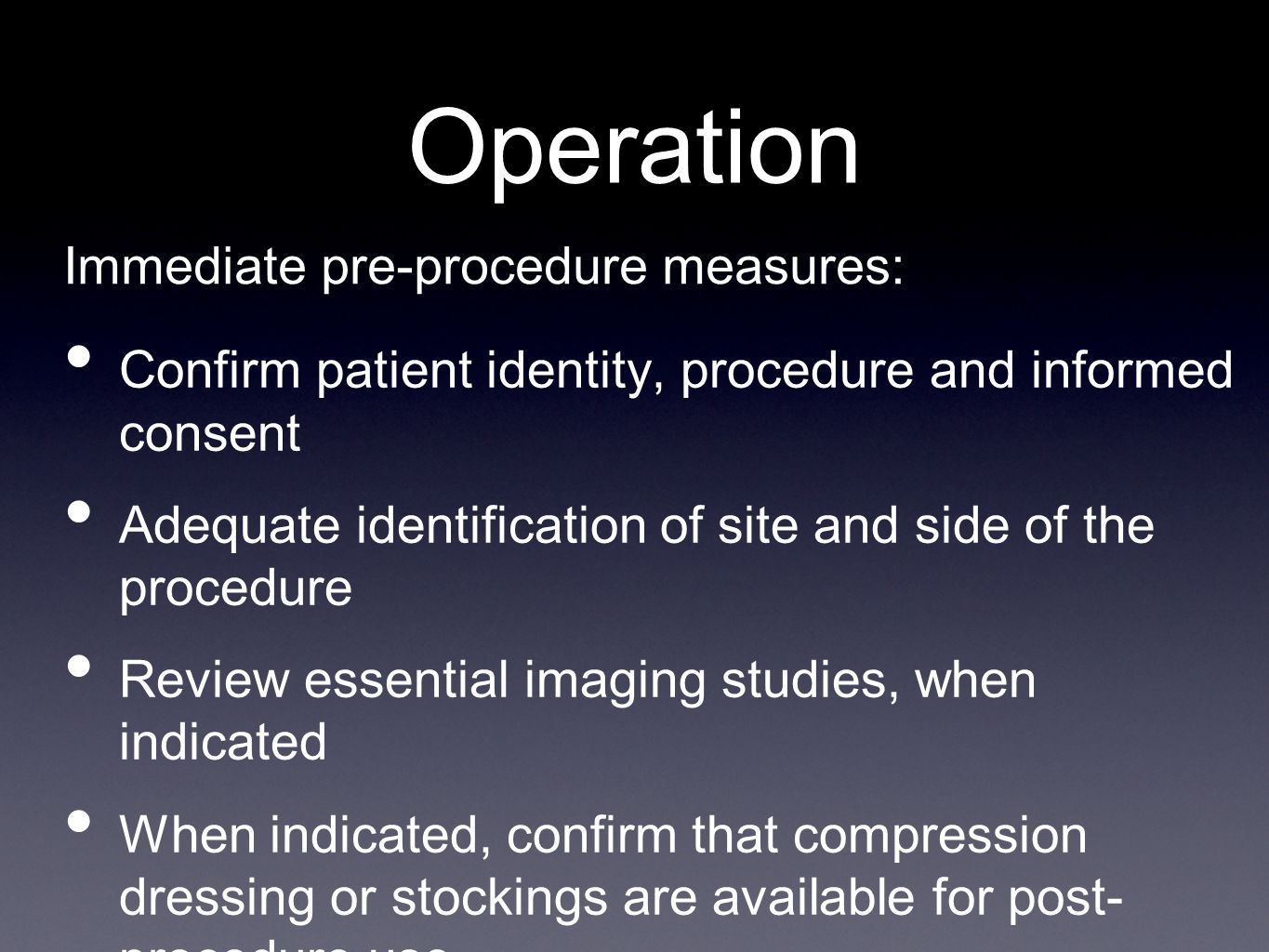 Operation Confirm patient identity, procedure and informed consent Adequate identification of site and side of the procedure Review essential imaging