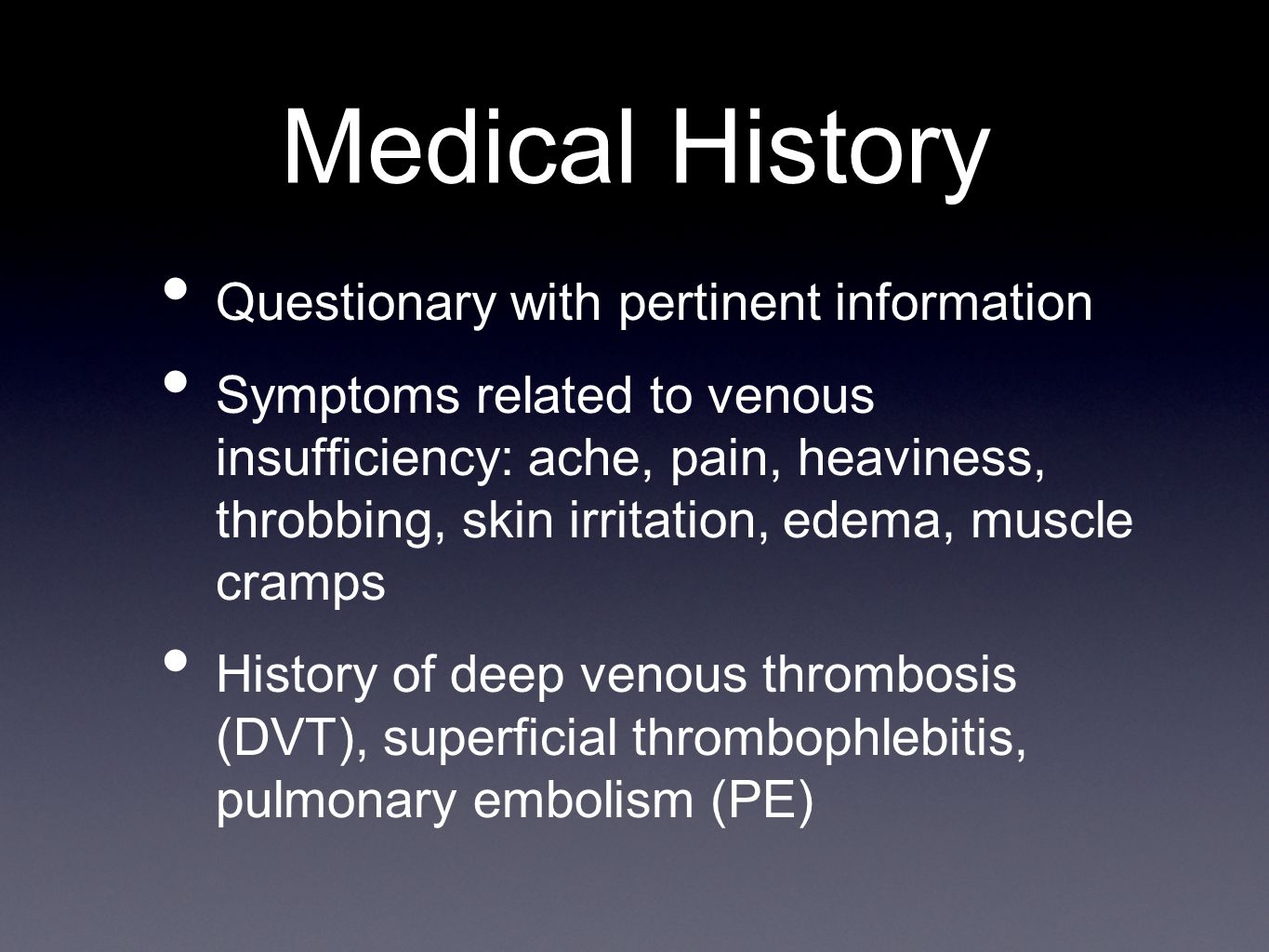 Medical History Questionary with pertinent information Symptoms related to venous insufficiency: ache, pain, heaviness, throbbing, skin irritation, ed
