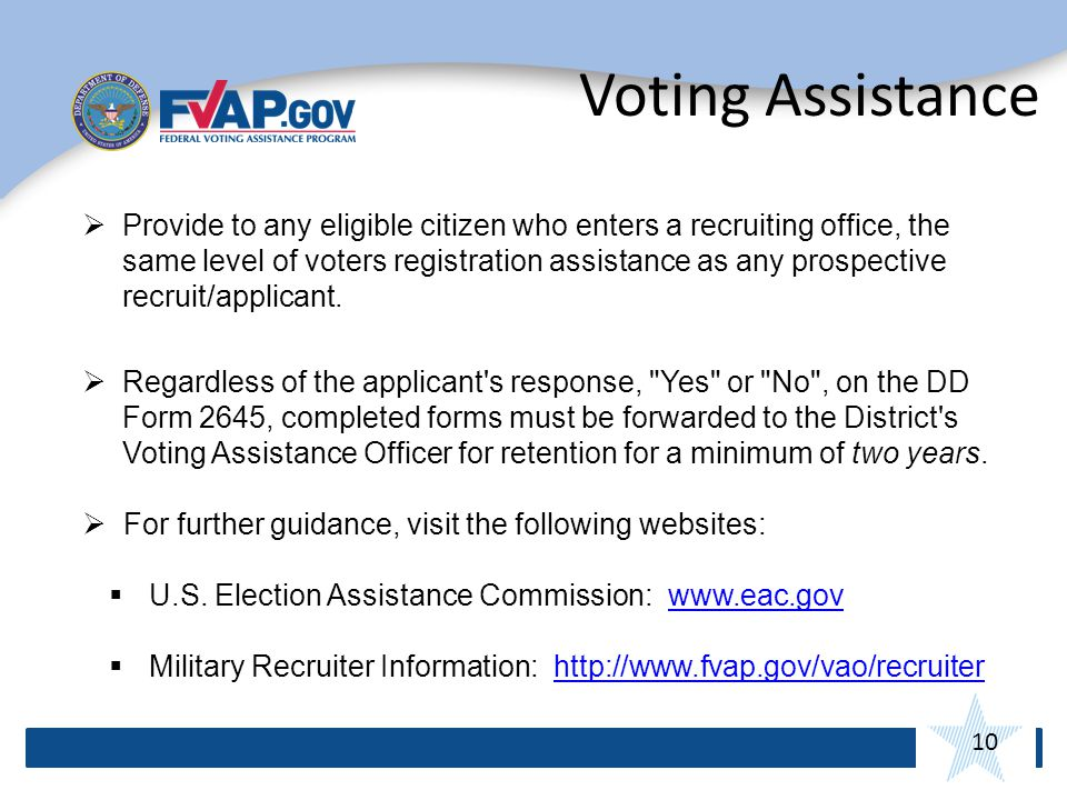 10 Voting Assistance Provide to any eligible citizen who enters a recruiting office, the same level of voters registration assistance as any prospective recruit/applicant.
