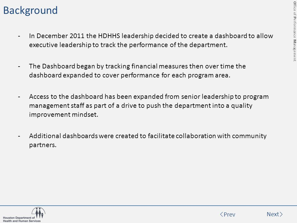 Office of Performance Management Prev Next Background -In December 2011 the HDHHS leadership decided to create a dashboard to allow executive leadership to track the performance of the department.