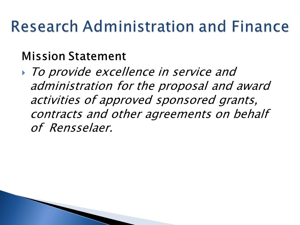 Mission Statement To provide excellence in service and administration for the proposal and award activities of approved sponsored grants, contracts and other agreements on behalf of Rensselaer.