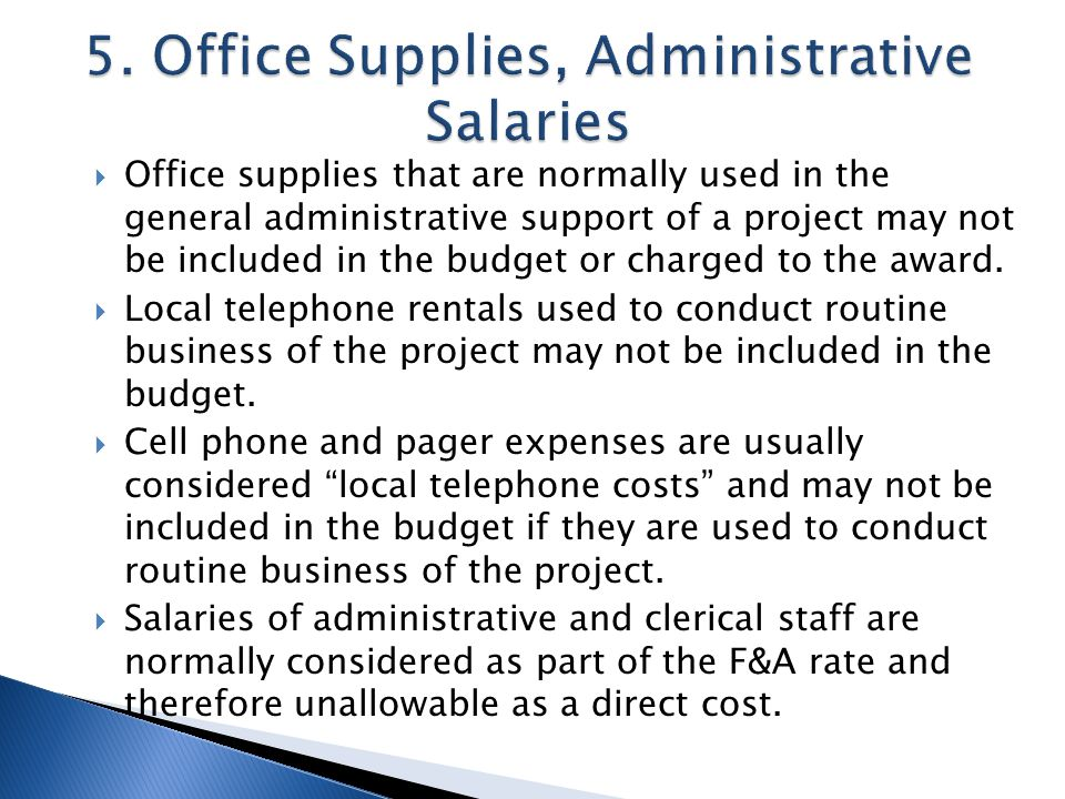 Office supplies that are normally used in the general administrative support of a project may not be included in the budget or charged to the award.