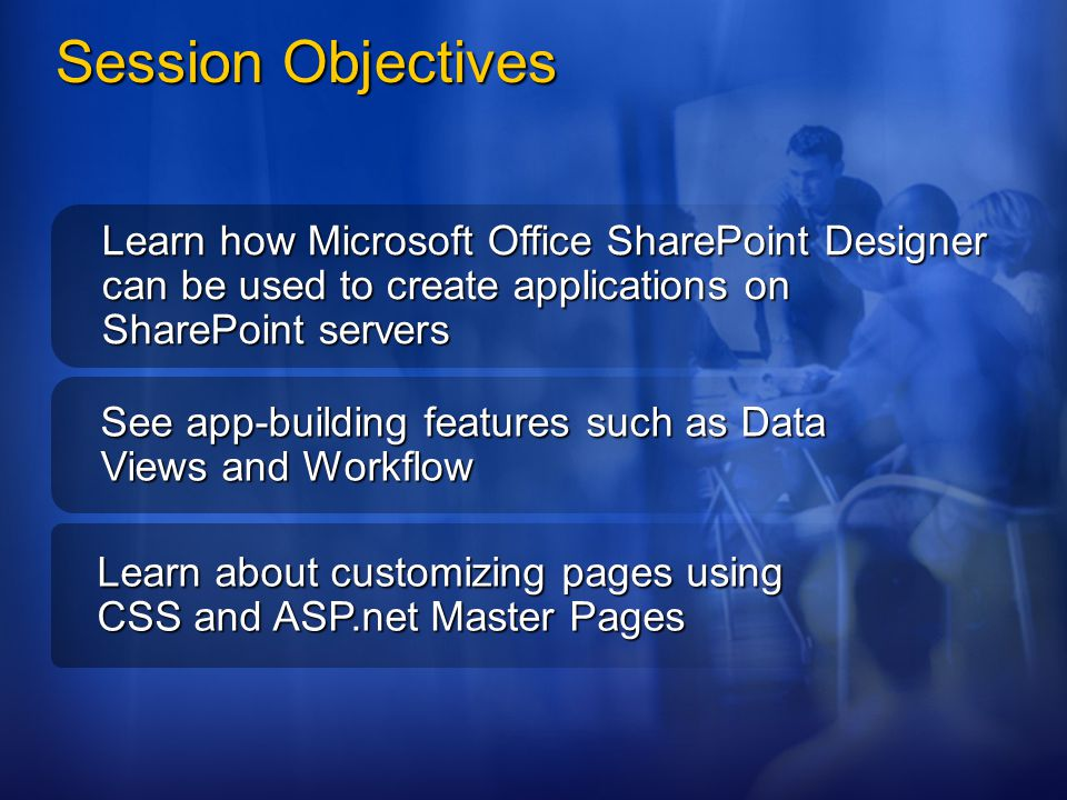 Session Objectives Learn how Microsoft Office SharePoint Designer can be used to create applications on SharePoint servers See app-building features s