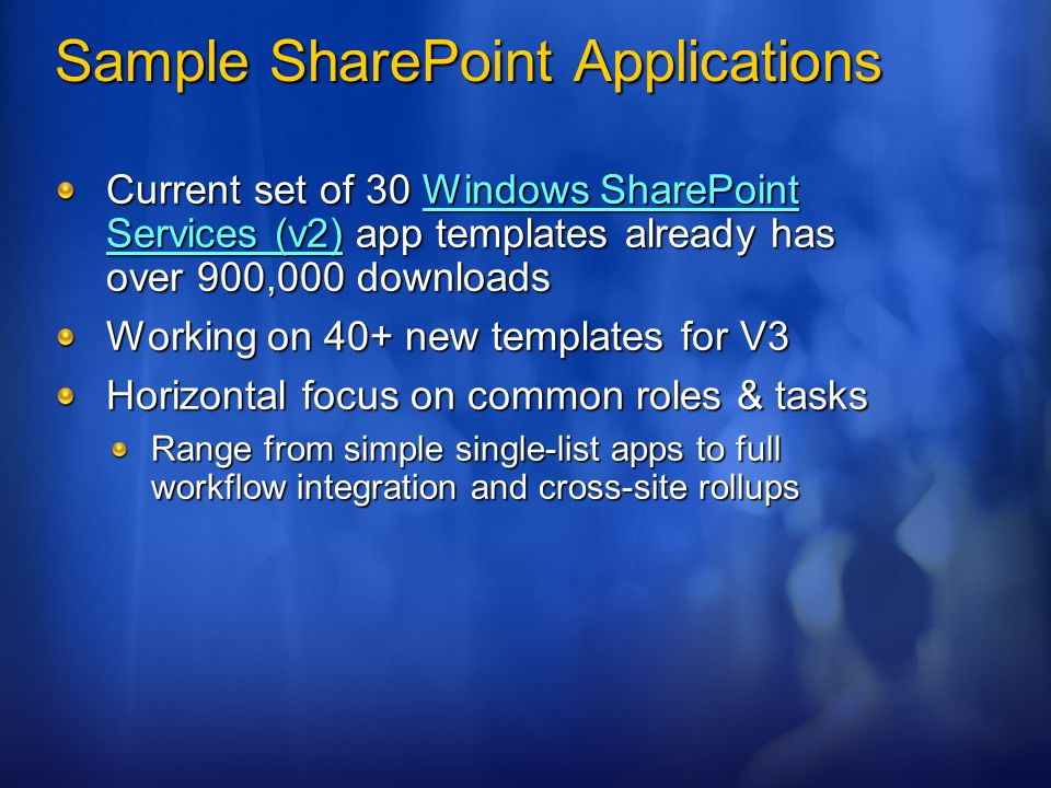 Sample SharePoint Applications Current set of 30 Windows SharePoint Services (v2) app templates already has over 900,000 downloads Windows SharePoint