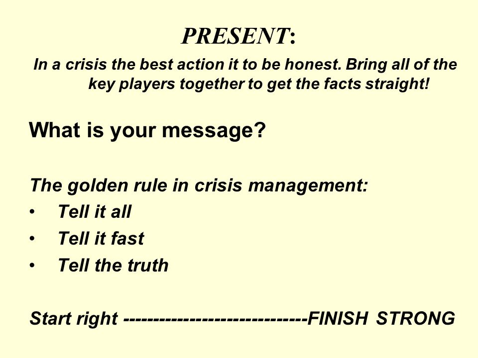 PRESENT: In a crisis the best action it to be honest.