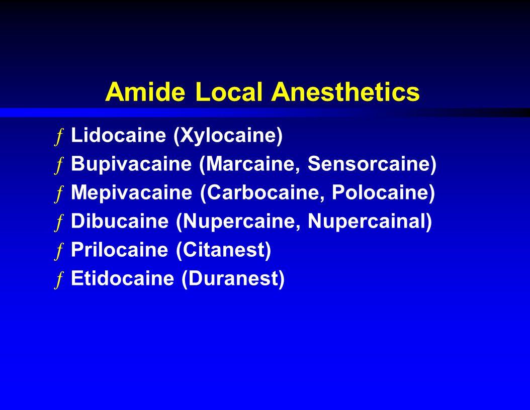Amide Local Anesthetics ƒLidocaine (Xylocaine) ƒBupivacaine (Marcaine, Sensorcaine) ƒMepivacaine (Carbocaine, Polocaine) ƒDibucaine (Nupercaine, Nupercainal) ƒPrilocaine (Citanest) ƒEtidocaine (Duranest)