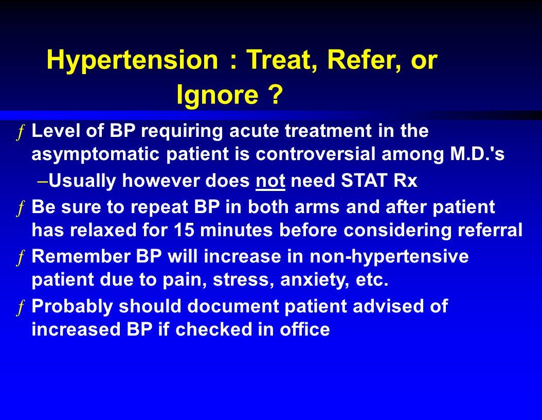 Hypertension : Treat, Refer, or Ignore .