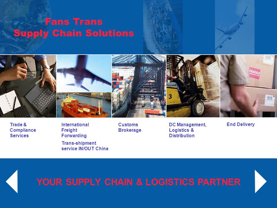 Trade and Compliance consultancy Tailor-made shipping solutions & management International Sea, Sea-Air and Air Freight Forwarding Buyers Consolidation; Sample consolidation Door to Door DDU, D.G & G.O.H.