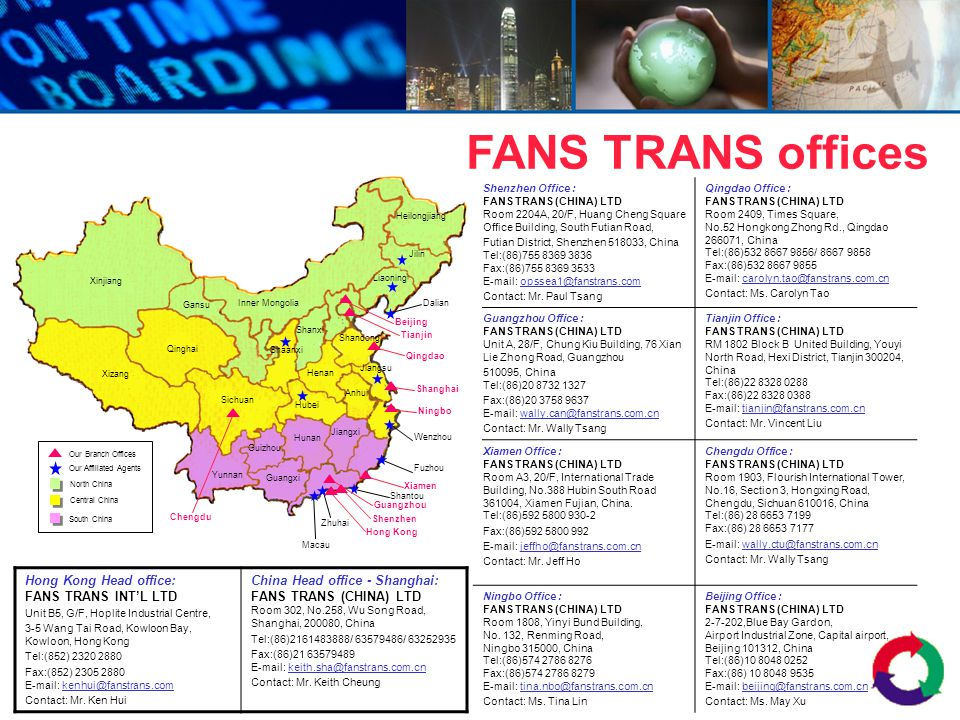 Shenzhen Office : FANS TRANS (CHINA) LTD Room 2204A, 20/F, Huang Cheng Square Office Building, South Futian Road, Futian District, Shenzhen 518033, Ch