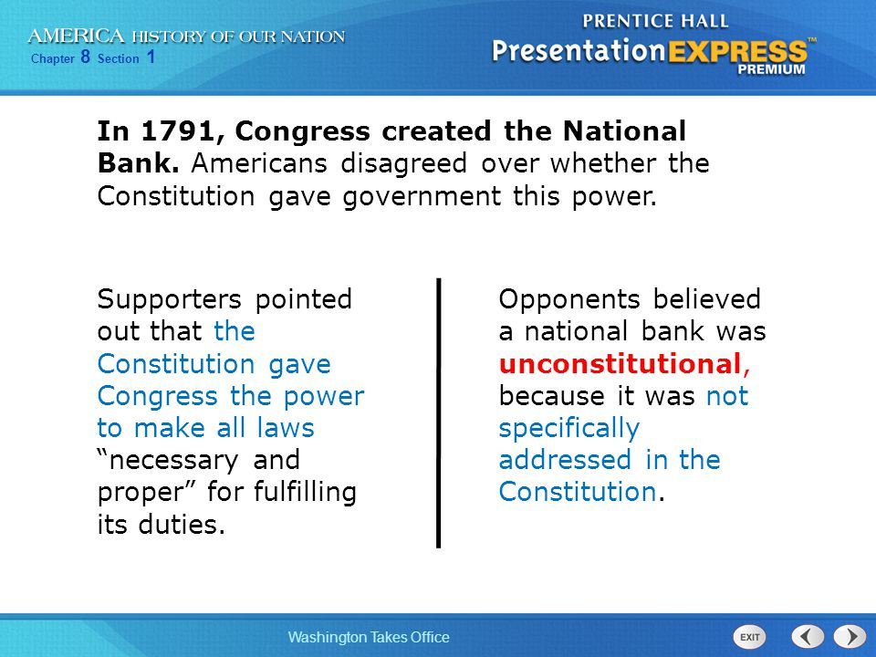 Chapter 8 Section 1 Washington Takes Office In 1791, Congress created the National Bank.