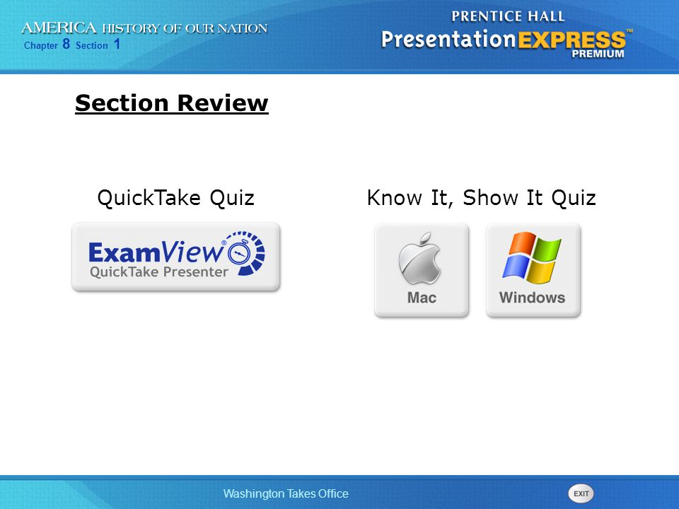 Chapter 8 Section 1 Washington Takes Office Section Review Know It, Show It QuizQuickTake Quiz