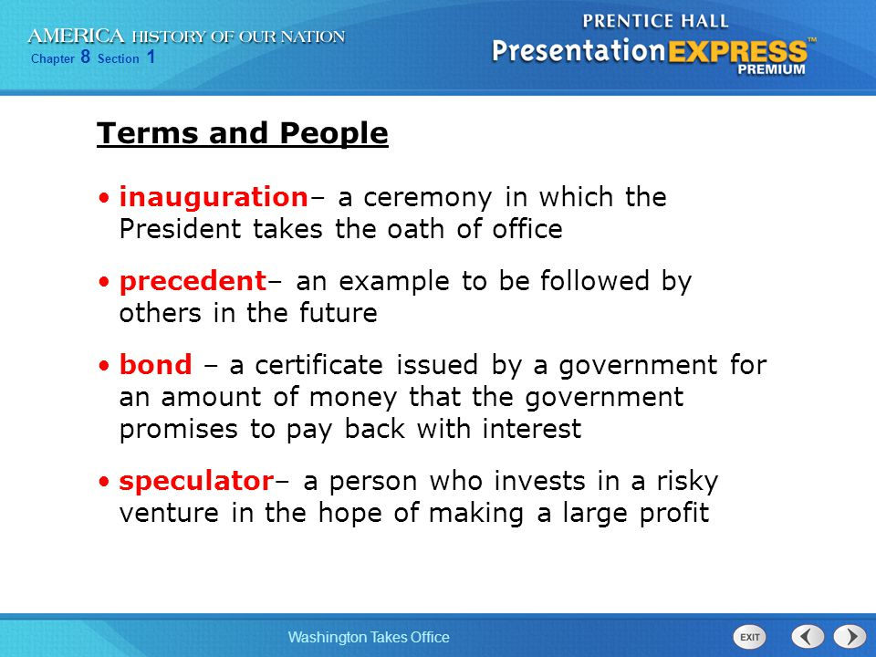 Chapter 8 Section 1 Washington Takes Office Terms and People inauguration– a ceremony in which the President takes the oath of office precedent– an ex