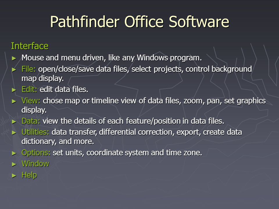 Pathfinder Office Software Directory Structure C:\Users\username\Documents\GNSS Projects\project_name\roverfiles (corrected and uncorrected)\base (basefiles) C:\Users\username\Documents\GNSS Projects\project_name\roverfiles (corrected and uncorrected)\base (basefiles) \export (shapefiles) \export (shapefiles) \backup \backup C:\Program Files (x86)\Common Files\Trimble\Planning C:\Program Files (x86)\Common Files\Trimble\Planning Almanacs (ephemeris data), by default, are saved in this location and are named almanac.alm.