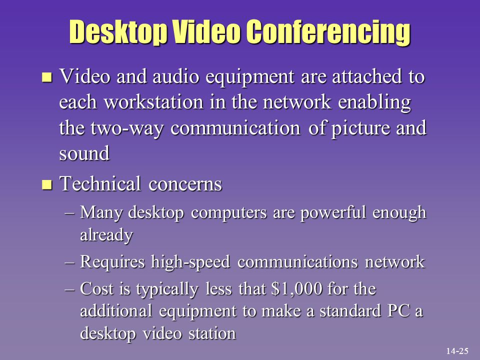 Desktop Video Conferencing n Video and audio equipment are attached to each workstation in the network enabling the two-way communication of picture a